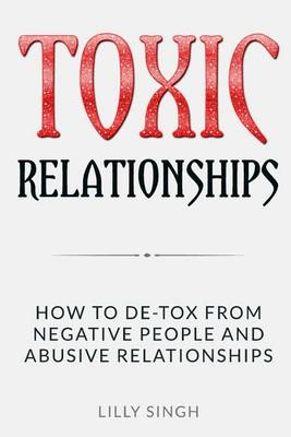 Toxic Relationships by Lilly Singh