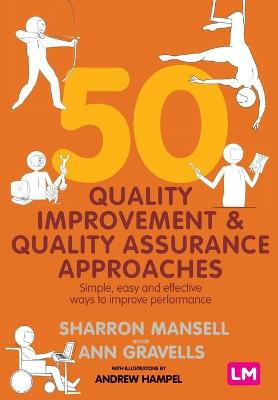 50 Quality Improvement and Quality Assurance Approaches: Simple, easy and effective ways to improve performance by Sharron Mansell