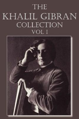 The Khalil Gibran Collection Volume I by Kahlil Gibran