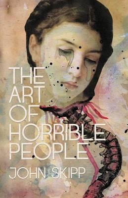 The Art of Horrible People by John Skipp