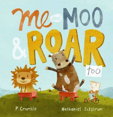 Me and Moo & Roar Too by P. Crumble