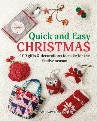 Quick and Easy Christmas: 100 Gifts & Decorations to Make for the Festive Season by Search Press Studio
