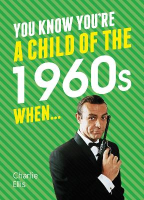 You Know You're a Child of the 1960s When... by Charlie Ellis