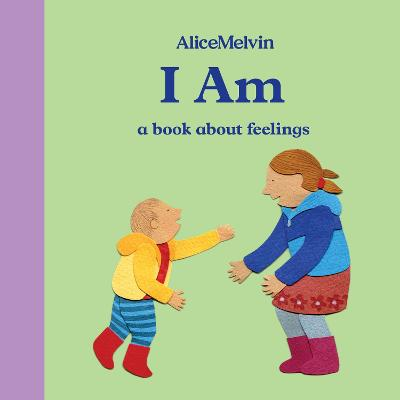 I Am: A Book About Feelings by Alice Melvin
