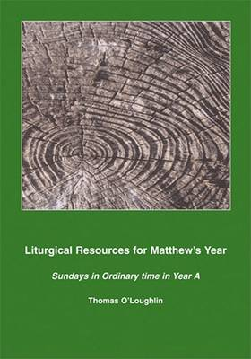 Liturgical Resources for Matthew's Year by Professor Thomas O'Loughlin