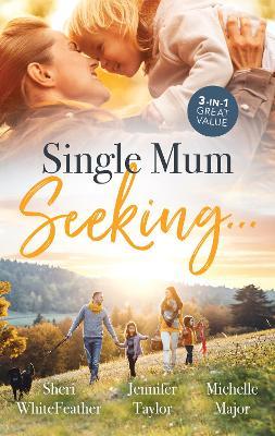 Single Mum Seeking.../Single Mum, Billionaire Boss/The Family Who Made Him Whole/Her Accidental Engagement book