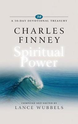 Charles Finney on Spiritual Power by Lance Wubbels