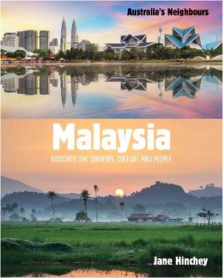 Australia's Neighbours: Malaysia: Discover the Country, Culture and People by Jane Hinchey