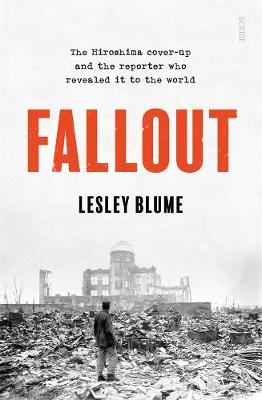 Fallout: the Hiroshima cover-up and the reporter who revealed it to the world book