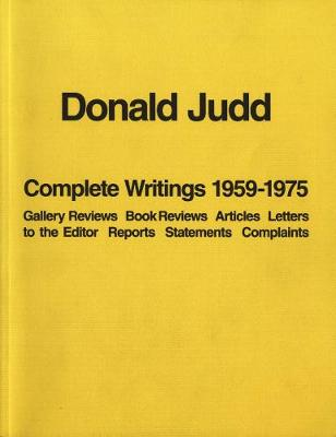 Donald Judd: Complete Writings 1959-1975 by Donald Judd