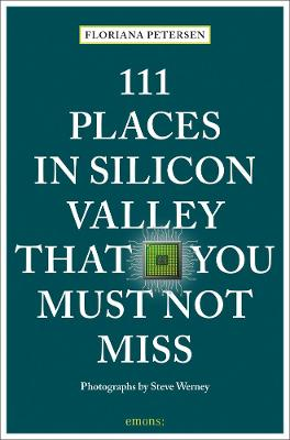 111 Places in Silicon Valley That You Must Not Miss by Floriana Petersen