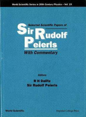 Selected Scientific Papers Of Sir Rudolf Peierls, With Commentary By The Author by Sir R. E. Peierls