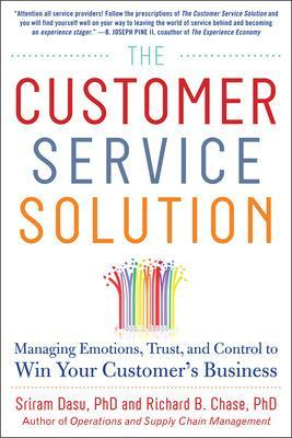 The Customer Service Solution: Managing Emotions, Trust, and Control to Win Your Customer's Business by Sriram Dasu