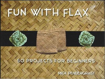 Fun With Flax: 50 Projects For Beginners by Mick Pendergrast