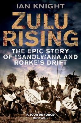 Zulu Rising: The Epic Story of iSandlwana and Rorke's Drift by Ian Knight