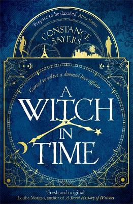 A Witch in Time: absorbing, magical and hard to put down by Constance Sayers