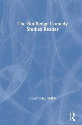 The Routledge Comedy Studies Reader by Ian Wilkie