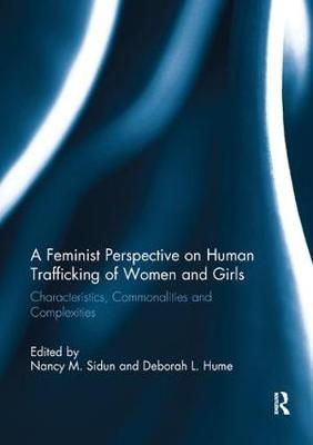A A Feminist Perspective on Human Trafficking of Women and Girls: Characteristics, Commonalities and Complexities by Nancy M. Sidun