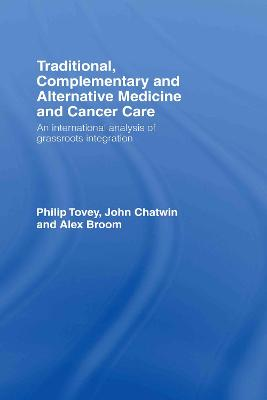 Traditional, Complementary and Alternative Medicine and Cancer Care by Philip Tovey