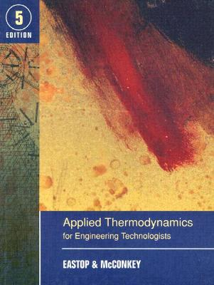 Applied Thermodynamics for Engineering Technologists by T.D. Eastop