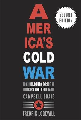 America's Cold War: The Politics of Insecurity, Second Edition by Campbell Craig