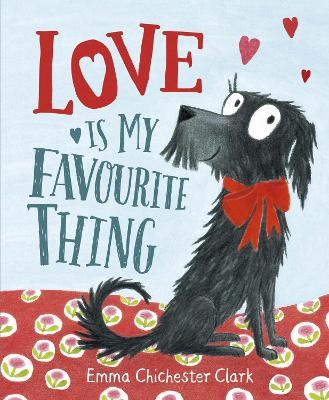 Love Is My Favourite Thing by Emma Chichester Clark