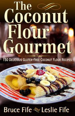 Coconut Flour Gourmet by Bruce Fife