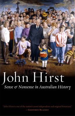 Sense and Nonsense in Australian History by John Hirst