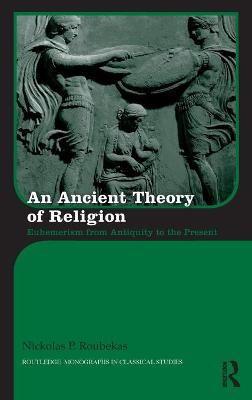Ancient Theory of Religion by Nickolas Roubekas