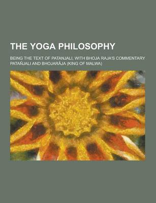 The Yoga Philosophy; Being the Text of Patanjali, with Bhoja Raja's Commentary by Patanjali