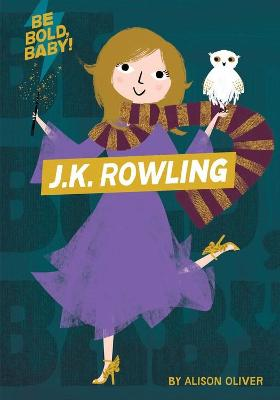 Be Bold, Baby: J.K. Rowling by Alison Oliver