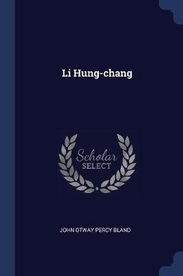 Li Hung-Chang by John Otway Percy Bland