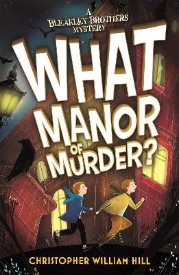 Bleakley Brothers Mystery: What Manor of Murder? by Christopher William Hill