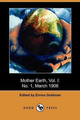 Mother Earth, Vol. I by Emma Goldman