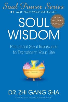 Soul Wisdom: Practical Soul Treasures to Transform Your Life by Zhi Gang Sha
