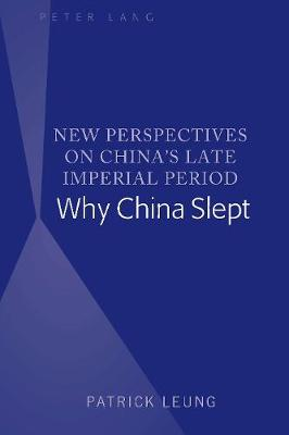 New Perspectives on China's Late Imperial Period: Why China Slept by Patrick Leung
