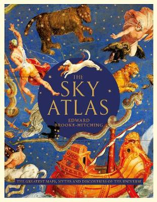 The Sky Atlas: The Greatest Maps, Myths and Discoveries of the Universe by Edward Brooke-Hitching