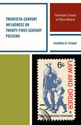 Twentieth-Century Influences on Twenty-First-Century Policing by Jonathon A. Cooper