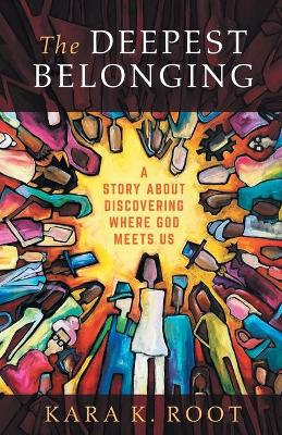 The Deepest Belonging: A Story about Discovering Where God Meets Us book