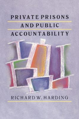 Private Prisons and Public Accountability by Richard Harding