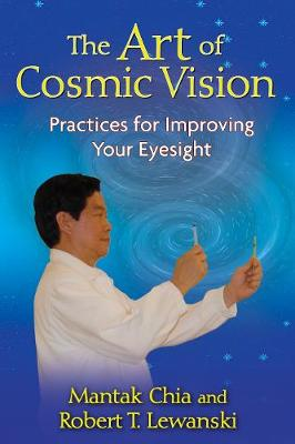The Art of Cosmic Vision by Mantak Chia