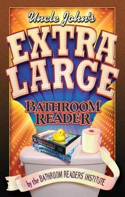 Uncle John's Extra Large Bathroom Reader by Bathroom Readers' Institute