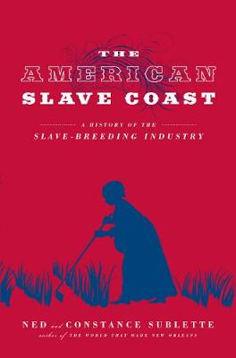 The American Slave Coast by Ned Sublette