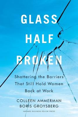 Glass Half-Broken: Shattering the Barriers That Still Hold Women Back at Work book