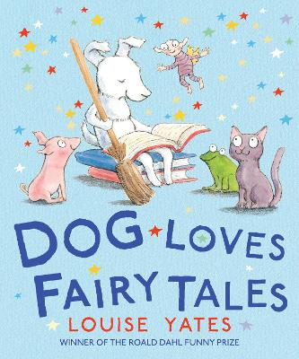 Dog Loves Fairy Tales by Louise Yates