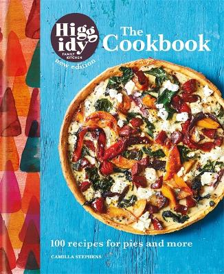 Higgidy: The Cookbook: 100 recipes for pies and more by Camilla Stephens