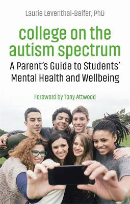 College on the Autism Spectrum: A Parent's Guide to Students' Mental Health and Wellbeing book