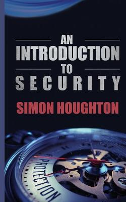An Introduction to Security: Protecting an Organisation's Assets by Simon Houghton