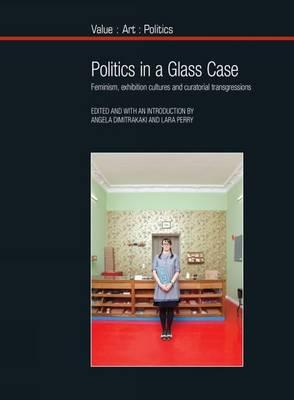 Politics in a Glass Case by Angela Dimitrakaki