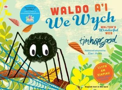 Waldo a'i We Wych / Walter's Wonderful Web by Tim Hopgood